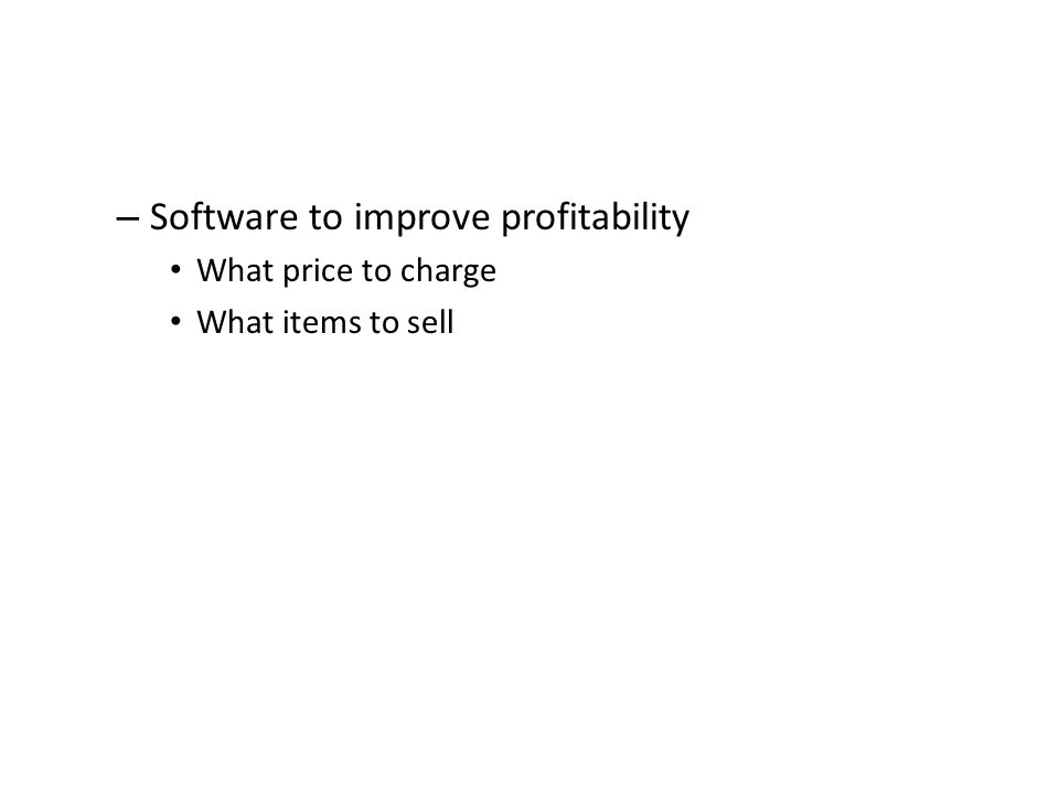 – Software to improve profitability What price to charge What items to sell