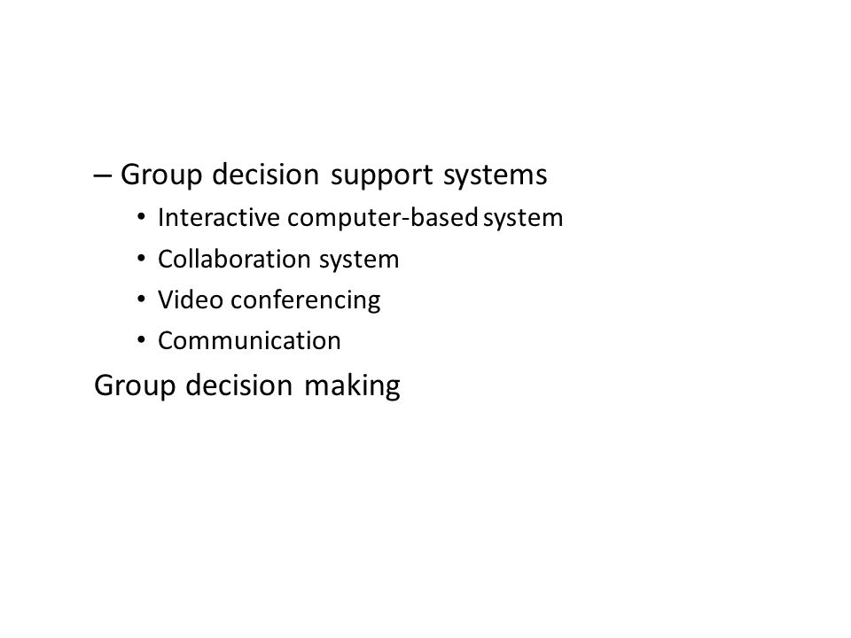 – Group decision support systems Interactive computer-based system Collaboration system Video conferencing Communication Group decision making