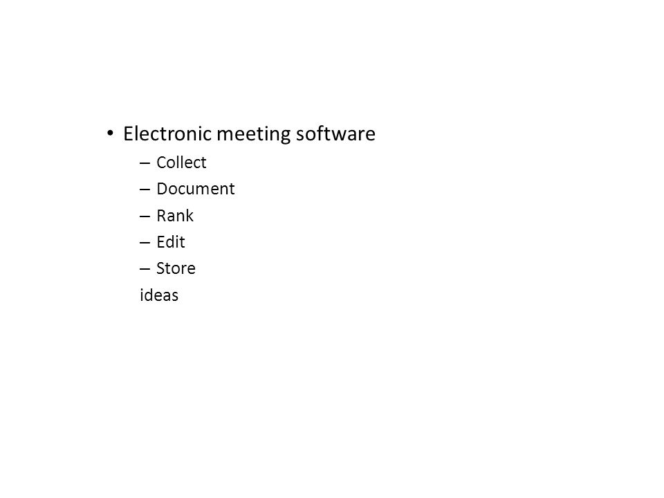 Electronic meeting software – Collect – Document – Rank – Edit – Store ideas