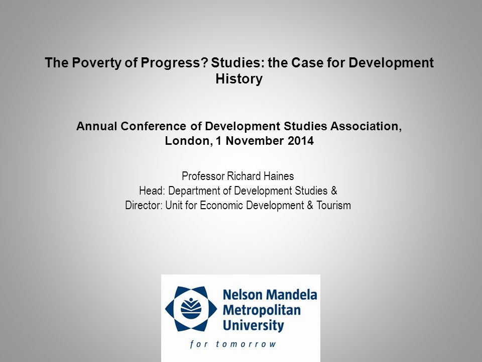 Professor Richard Haines Head: Department of Development Studies & Director: Unit for Economic Development & Tourism The Poverty of Progress.