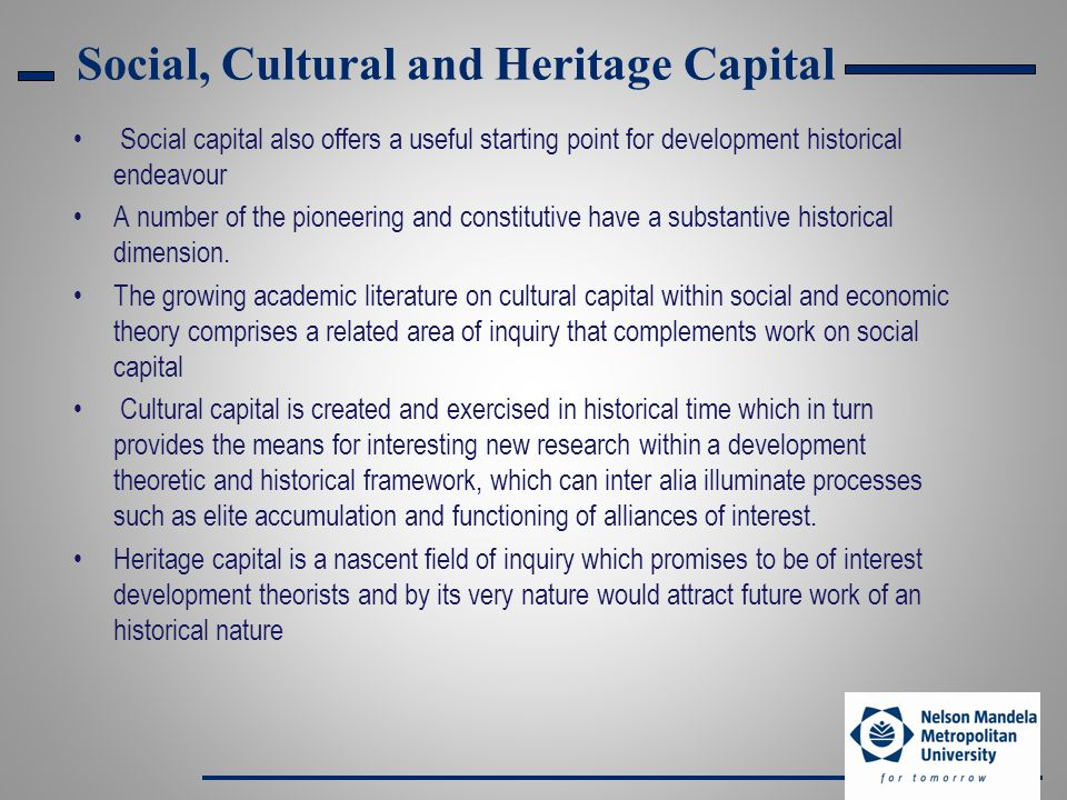 Social, Cultural and Heritage Capital Social capital also offers a useful starting point for development historical endeavour A number of the pioneering and constitutive have a substantive historical dimension.