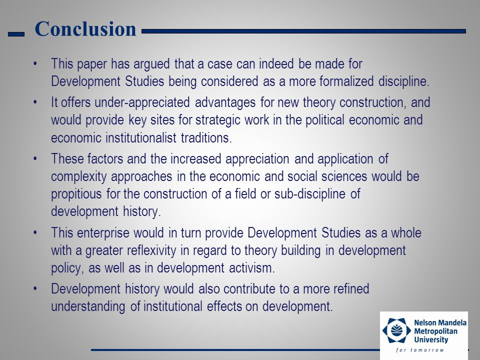 Conclusion This paper has argued that a case can indeed be made for Development Studies being considered as a more formalized discipline.