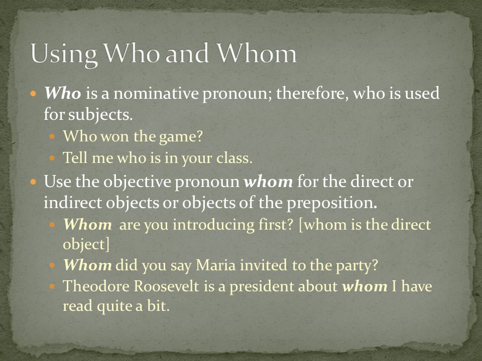 Who is a nominative pronoun; therefore, who is used for subjects.
