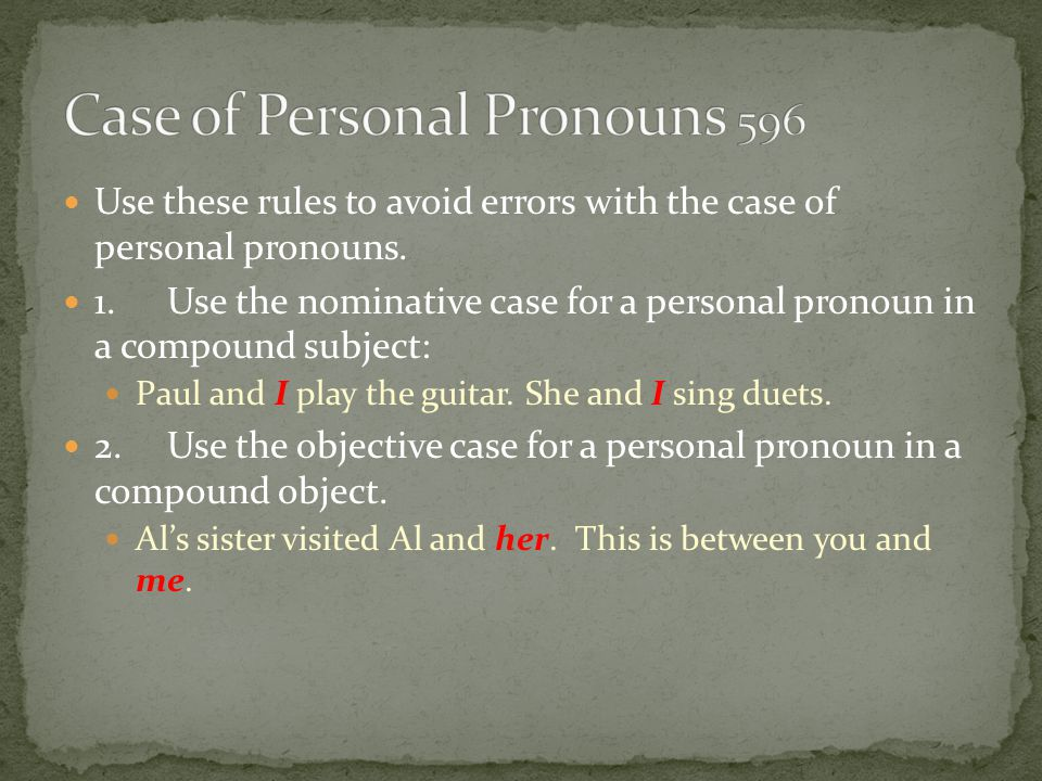 Use these rules to avoid errors with the case of personal pronouns.