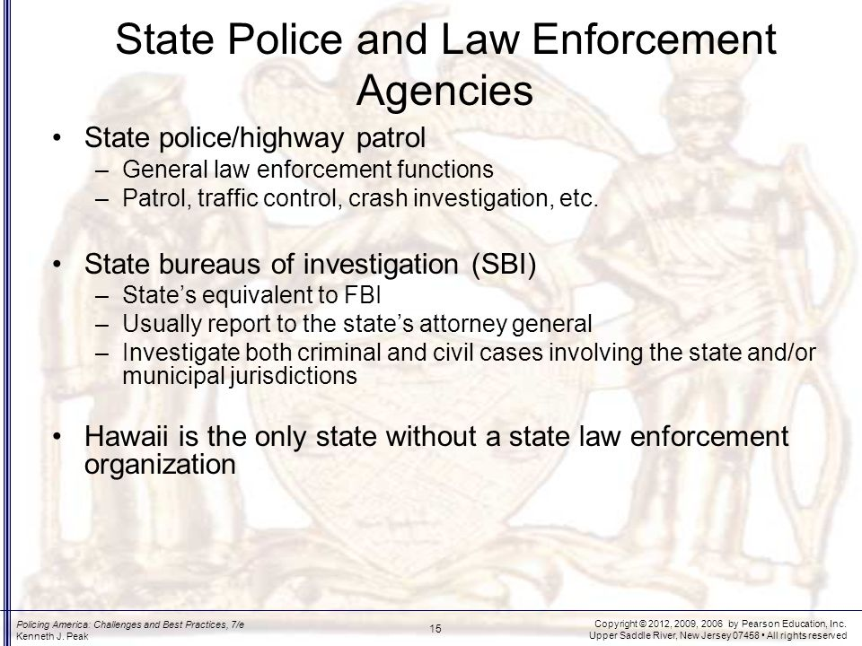 Copyright © 2012, 2009, 2006 by Pearson Education, Inc. Upper Saddle River, New Jersey 07458 All rights reserved 15 Policing America: Challenges and B