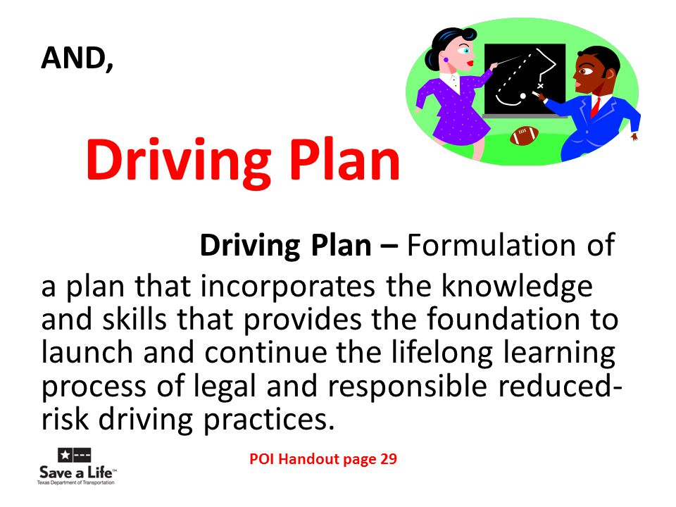 AND, Driving Plan Driving Plan – Formulation of a plan that incorporates the knowledge and skills that provides the foundation to launch and continue