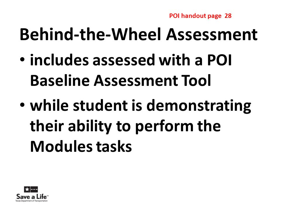 Behind-the-Wheel Assessment includes assessed with a POI Baseline Assessment Tool while student is demonstrating their ability to perform the Modules