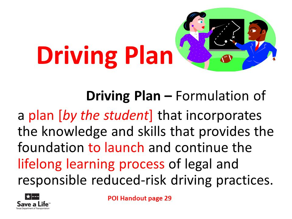 Driving Plan Driving Plan – Formulation of a plan [by the student] that incorporates the knowledge and skills that provides the foundation to launch a