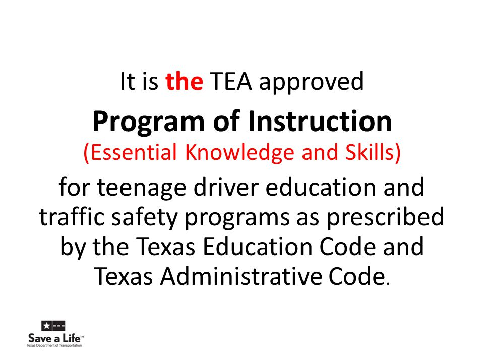 Each phase of Driver Education Classroom / Driving / Observation is required to follow the Program of Instruction (Essential Knowledge and Skills)