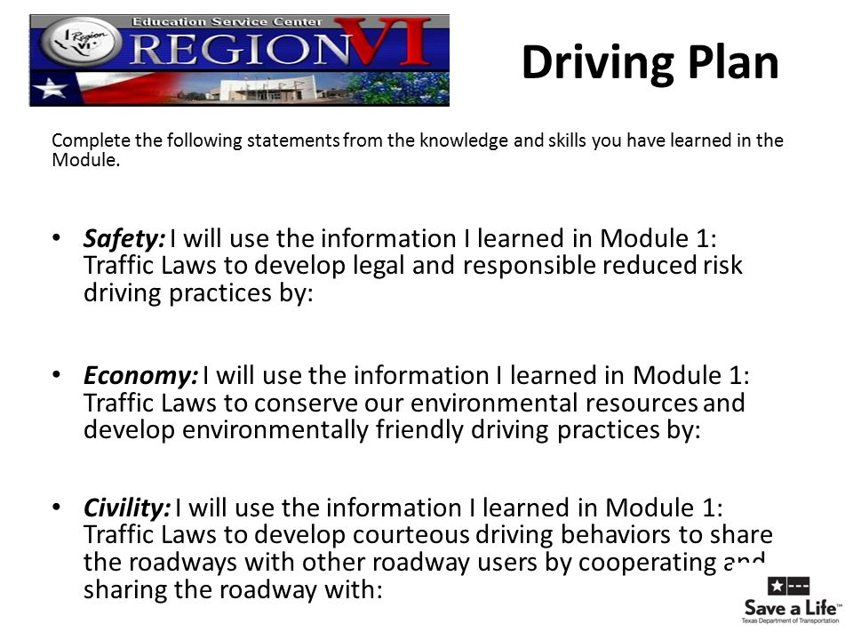 Driving Plan Complete the following statements from the knowledge and skills you have learned in the Module. Safety: I will use the information I lear
