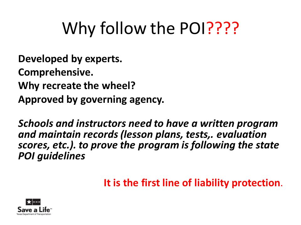 Why follow the POI???? Developed by experts. Comprehensive. Why recreate the wheel? Approved by governing agency. Schools and instructors need to have