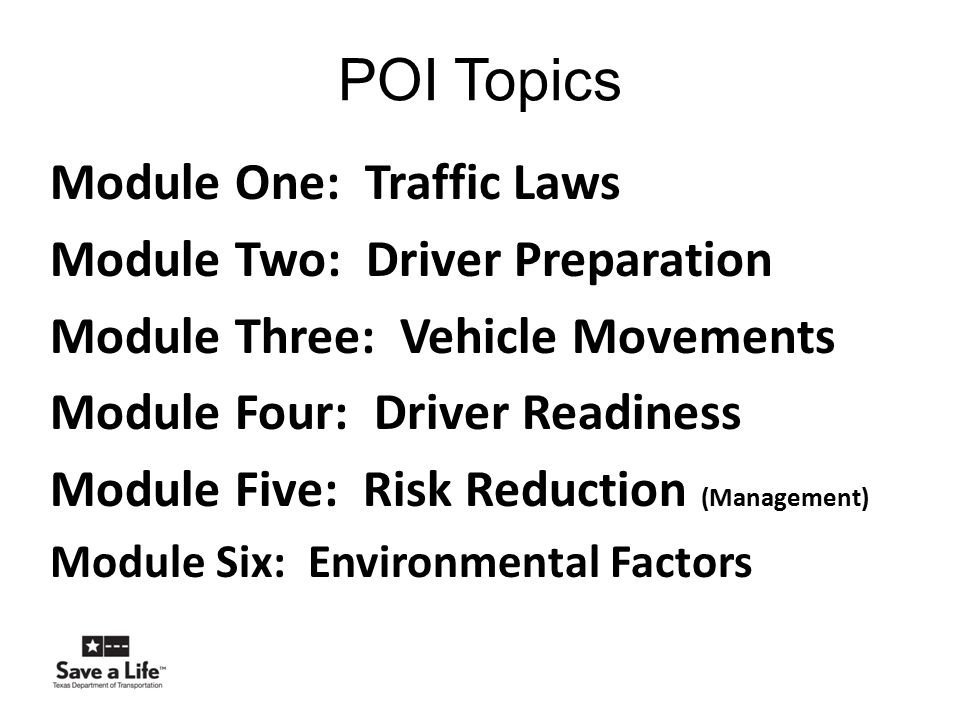 POI Topics Module One: Traffic Laws Module Two: Driver Preparation Module Three: Vehicle Movements Module Four: Driver Readiness Module Five: Risk Red