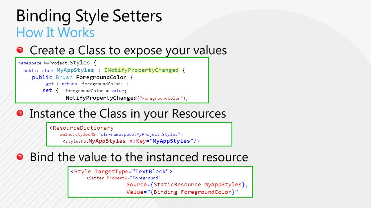 <Setter Property= Foreground Source={StaticResource MyAppStyles}, Value= {Binding ForegroundColor} <ResourceDictionary xmlns:stylesNS= clr-namespace:MyProject.Styles >