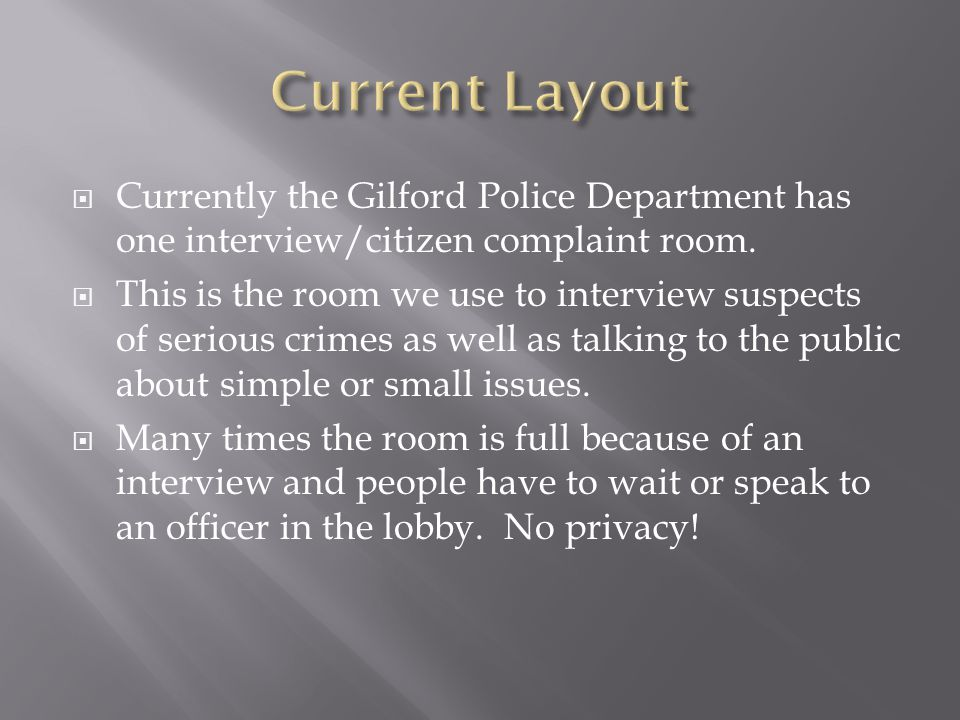  Currently the Gilford Police Department has one interview/citizen complaint room.