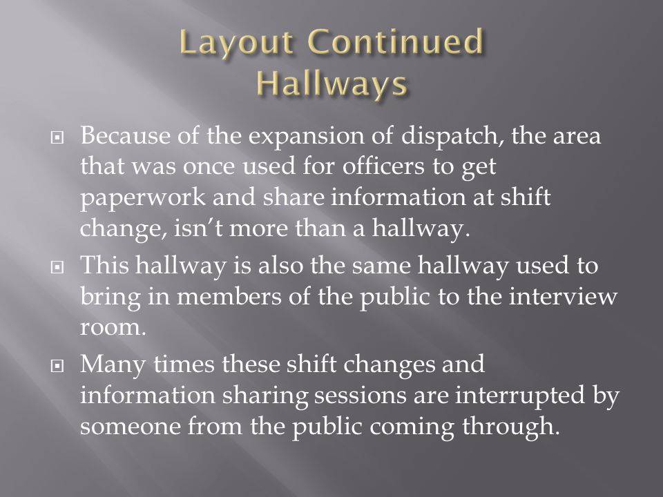  Because of the expansion of dispatch, the area that was once used for officers to get paperwork and share information at shift change, isn't more th