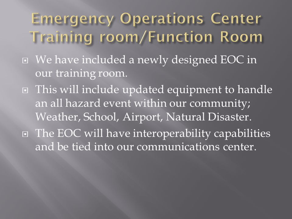  We have included a newly designed EOC in our training room.