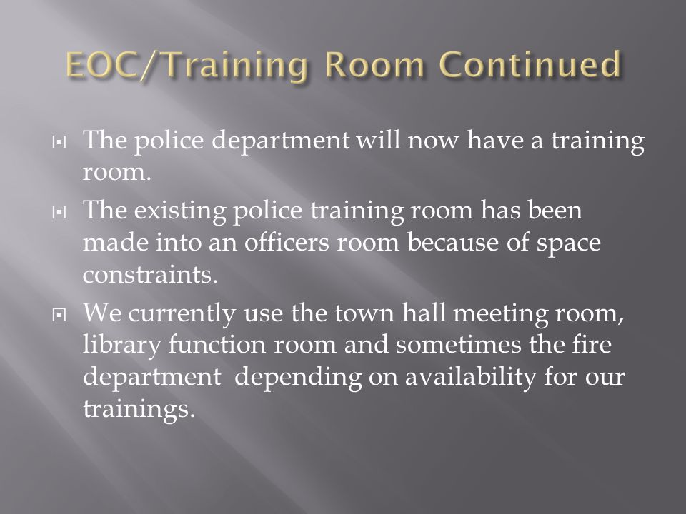  The police department will now have a training room.  The existing police training room has been made into an officers room because of space constr