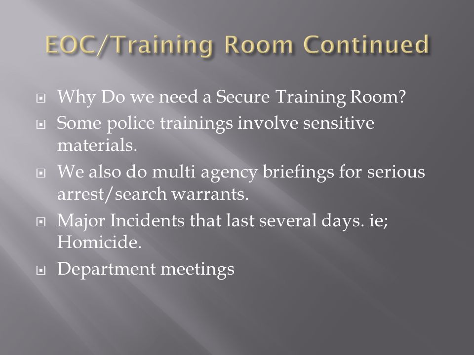  Why Do we need a Secure Training Room?  Some police trainings involve sensitive materials.  We also do multi agency briefings for serious arrest/s