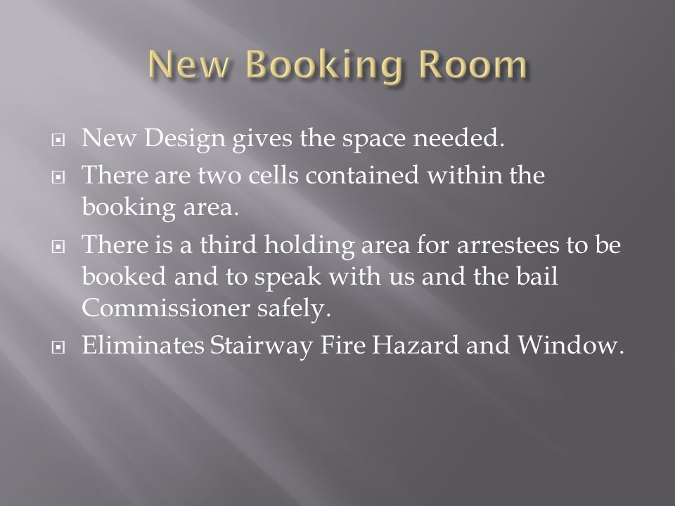  New Design gives the space needed.  There are two cells contained within the booking area.  There is a third holding area for arrestees to be book