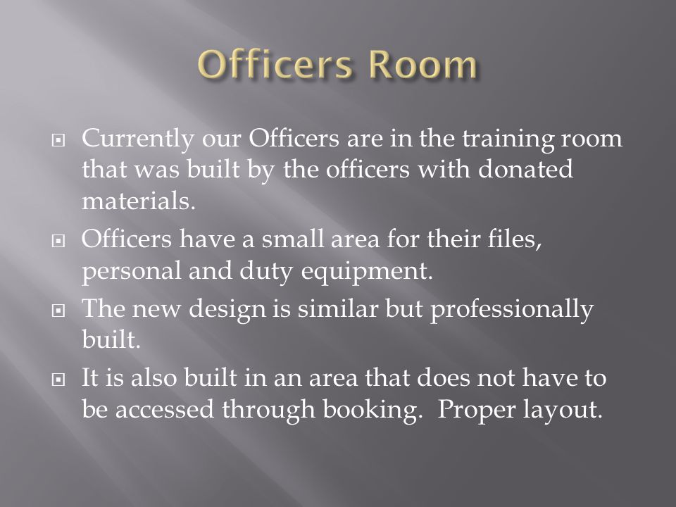  Currently our Officers are in the training room that was built by the officers with donated materials.