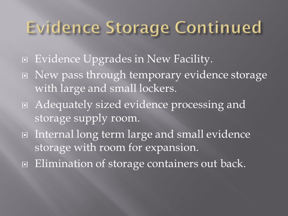  Evidence Upgrades in New Facility.  New pass through temporary evidence storage with large and small lockers.  Adequately sized evidence processin