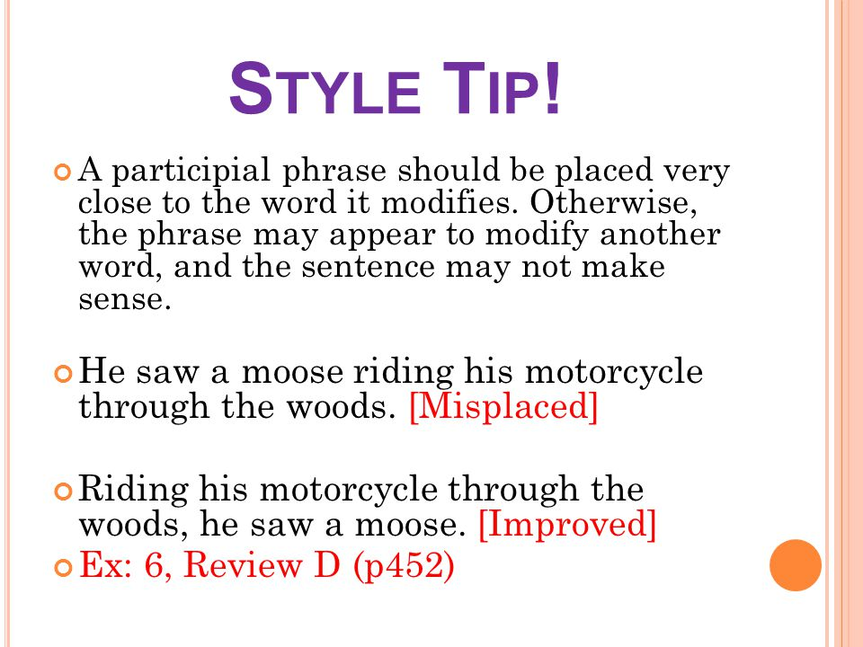 S TYLE T IP . A participial phrase should be placed very close to the word it modifies.