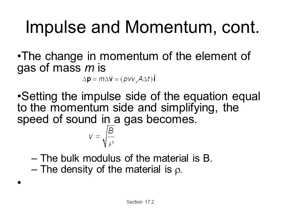 Impulse and Momentum, cont. The change in momentum of the element of gas of mass m is Setting the impulse side of the equation equal to the momentum s