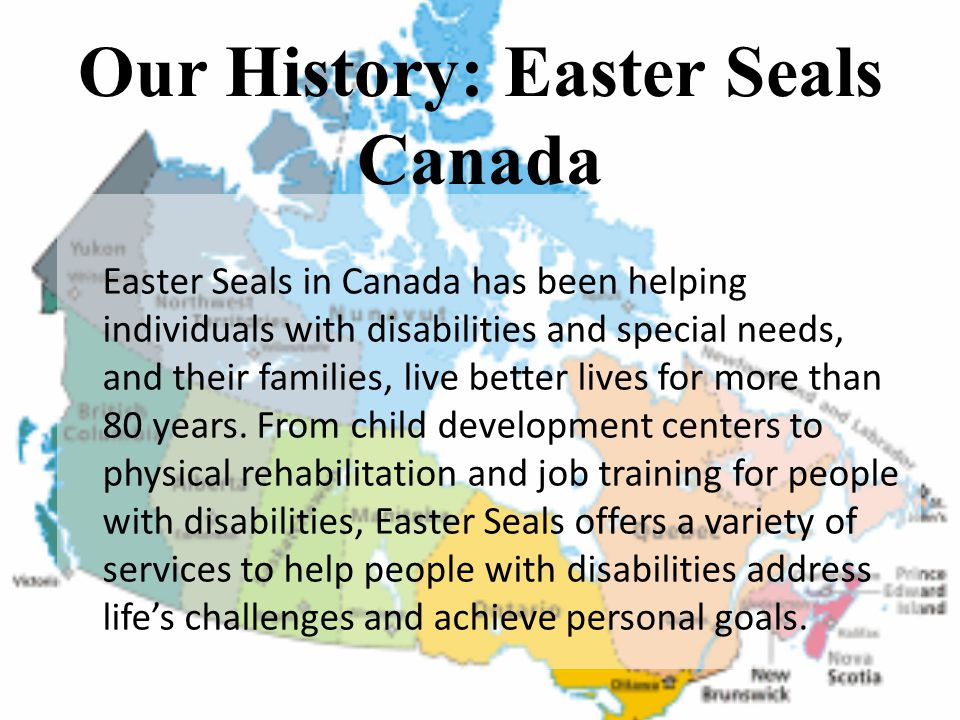 Our History: Easter Seals Prince Edward Island 1960 saw the Charlottetown Rotary Club adopt The Easter Seals Society of PEI Campaign as a franchised project and has participated under a verbal agreement since 1956.