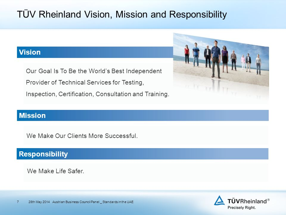 TÜV Rheinland Vision, Mission and Responsibility 28th May 2014Austrian Business Council Panel _ Standards in the UAE Vision Mission Responsibility Our