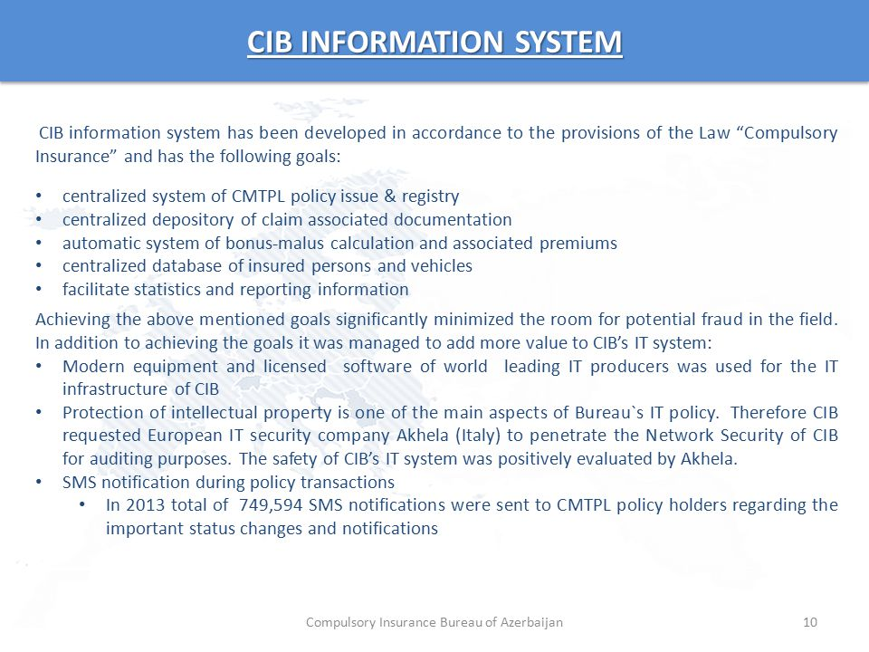 """CIB INFORMATION SYSTEM 10 CIB information system has been developed in accordance to the provisions of the Law """"Compulsory Insurance"""" and has the foll"""