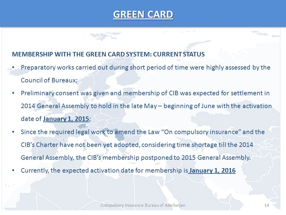 GREEN CARD 14 MEMBERSHIP WITH THE GREEN CARD SYSTEM: CURRENT STATUS Preparatory works carried out during short period of time were highly assessed by