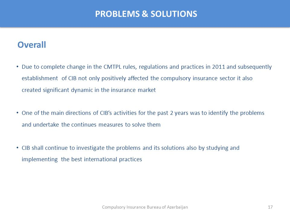PROBLEMS & SOLUTIONS Due to complete change in the CMTPL rules, regulations and practices in 2011 and subsequently establishment of CIB not only posit