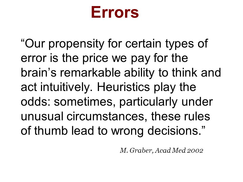 Errors Our propensity for certain types of error is the price we pay for the brain's remarkable ability to think and act intuitively.