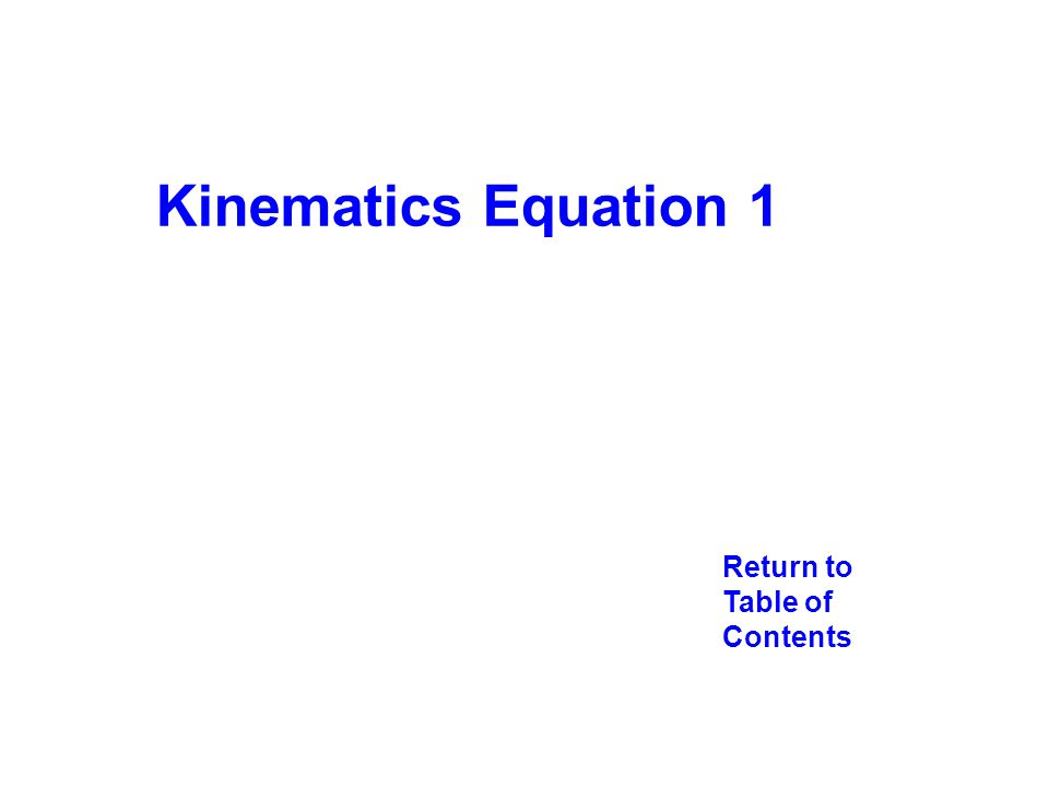 Return to Table of Contents Kinematics Equation 1
