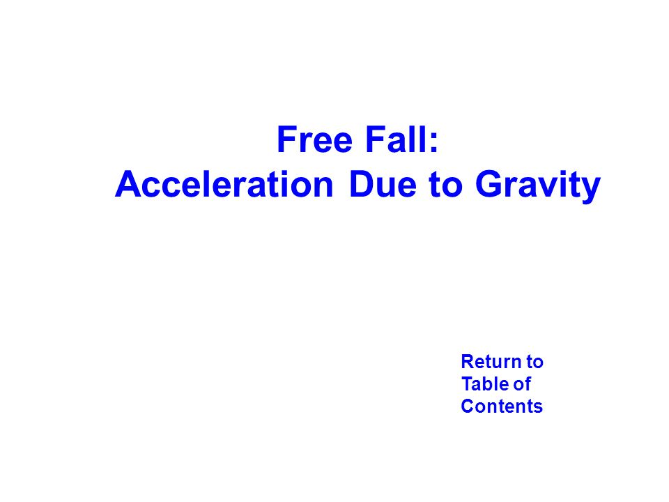 Return to Table of Contents Free Fall: Acceleration Due to Gravity