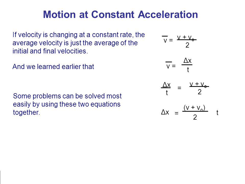 Motion at Constant Acceleration If velocity is changing at a constant rate, the average velocity is just the average of the initial and final velocities.