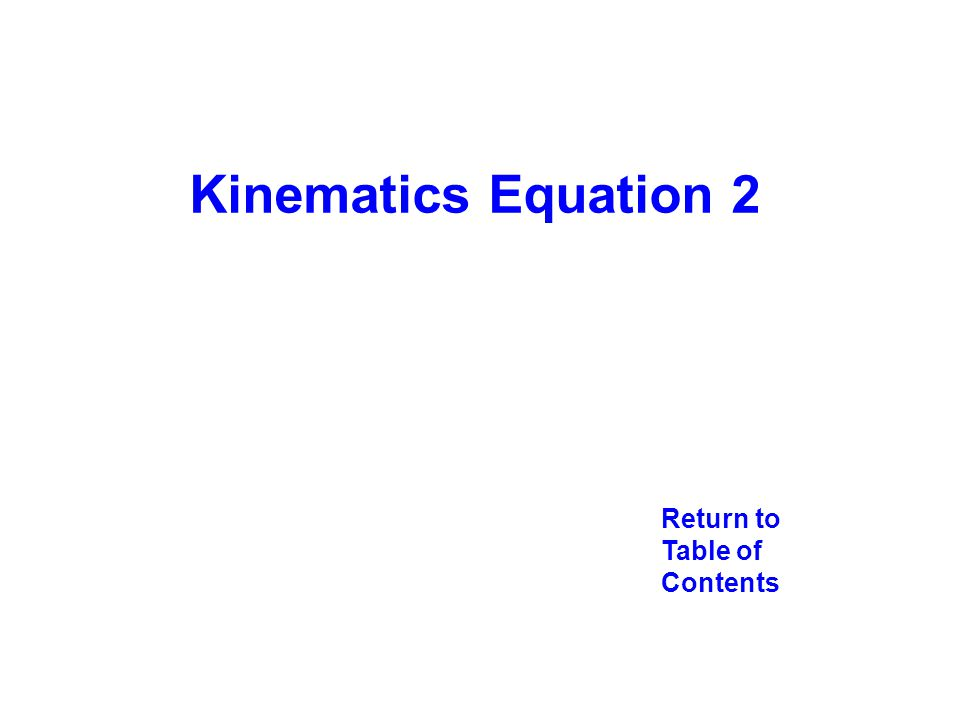 Return to Table of Contents Kinematics Equation 2