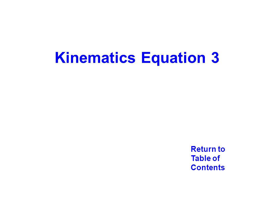 Return to Table of Contents Kinematics Equation 3