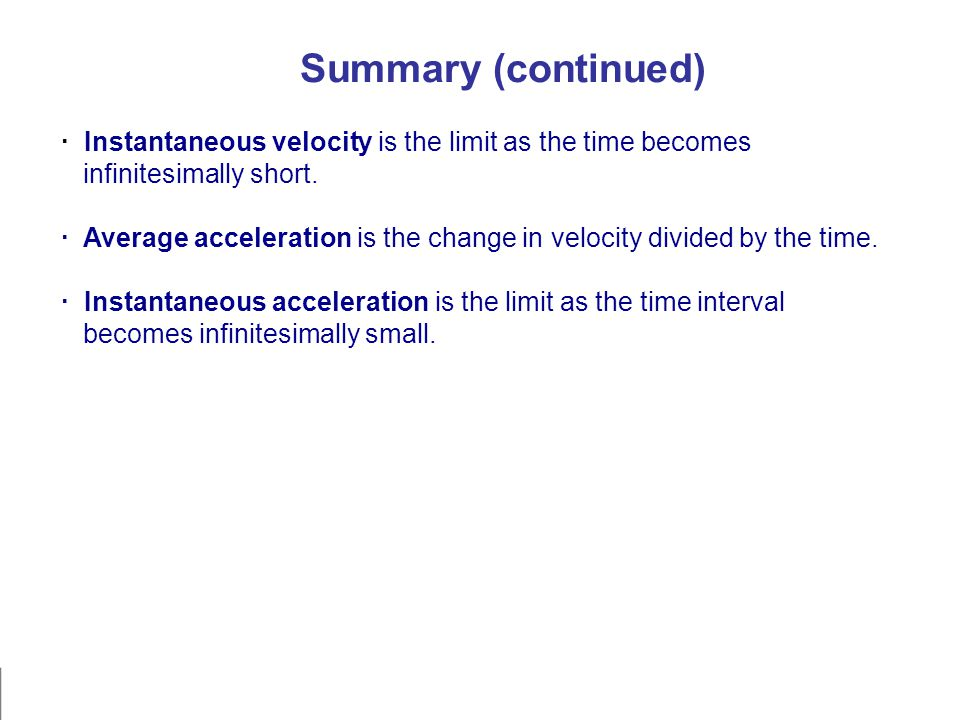 · Instantaneous velocity is the limit as the time becomes infinitesimally short.