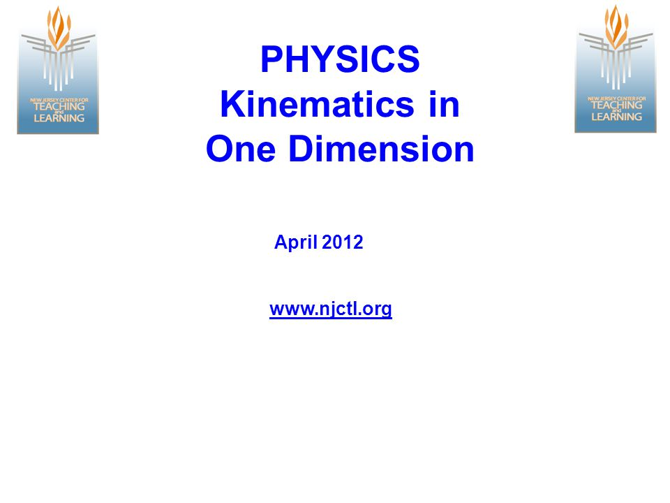 PHYSICS Kinematics in One Dimension www.njctl.org April 2012