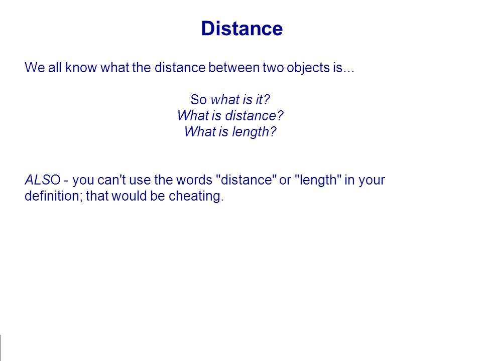 Distance We all know what the distance between two objects is...
