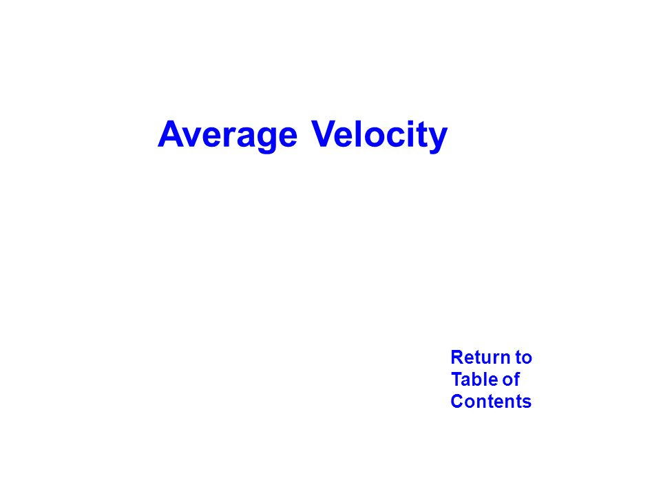 Return to Table of Contents Average Velocity