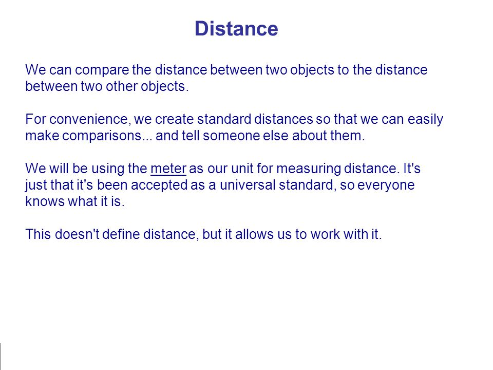 Distance We can compare the distance between two objects to the distance between two other objects.