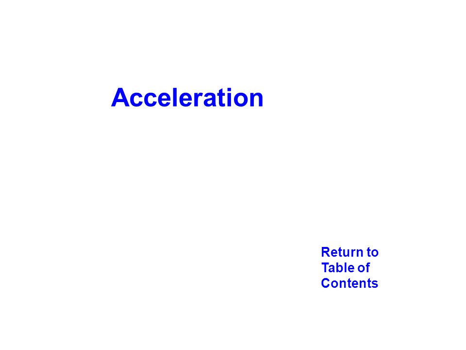 Return to Table of Contents Acceleration