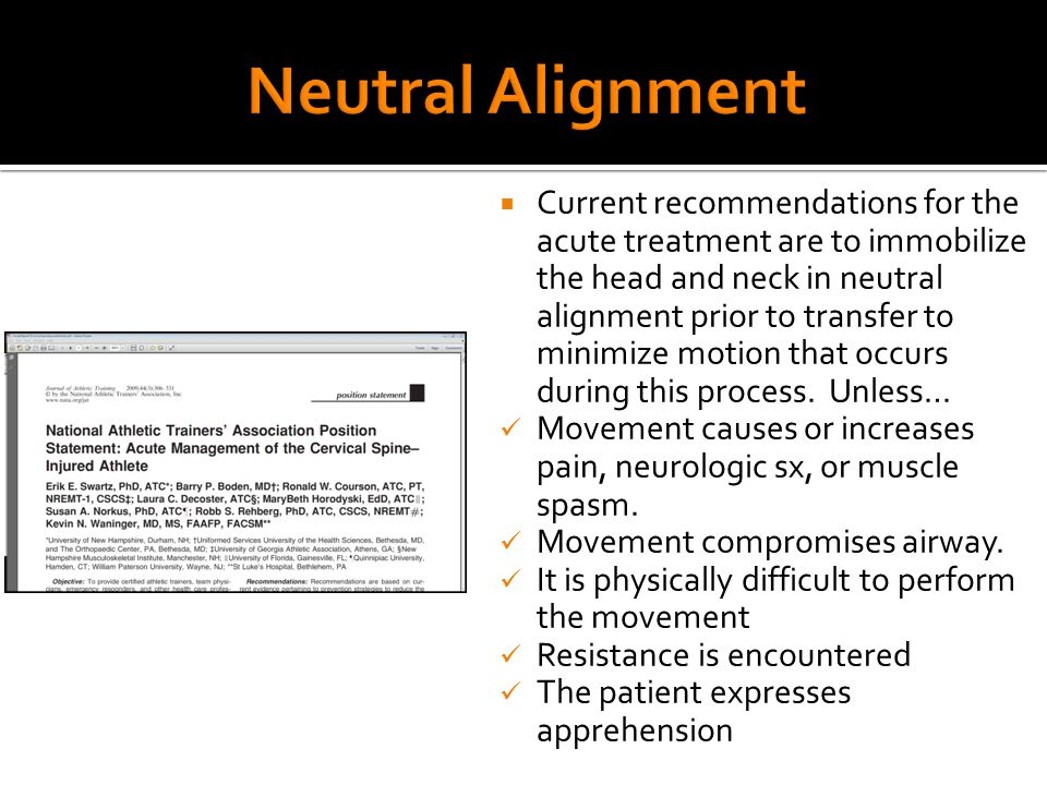  Current recommendations for the acute treatment are to immobilize the head and neck in neutral alignment prior to transfer to minimize motion that occurs during this process.