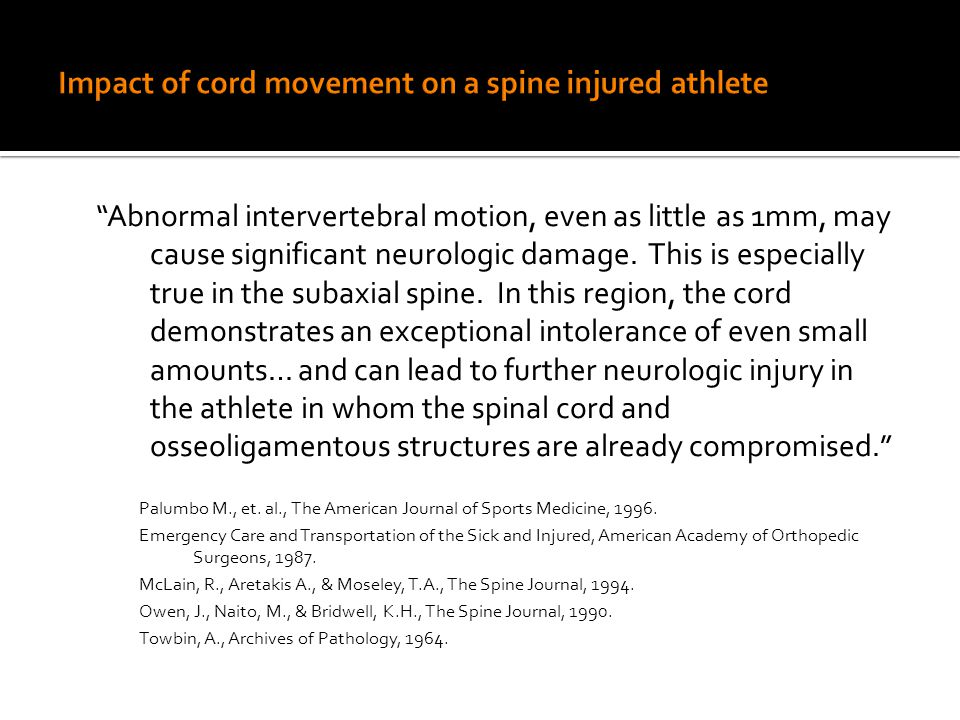 Abnormal intervertebral motion, even as little as 1mm, may cause significant neurologic damage.