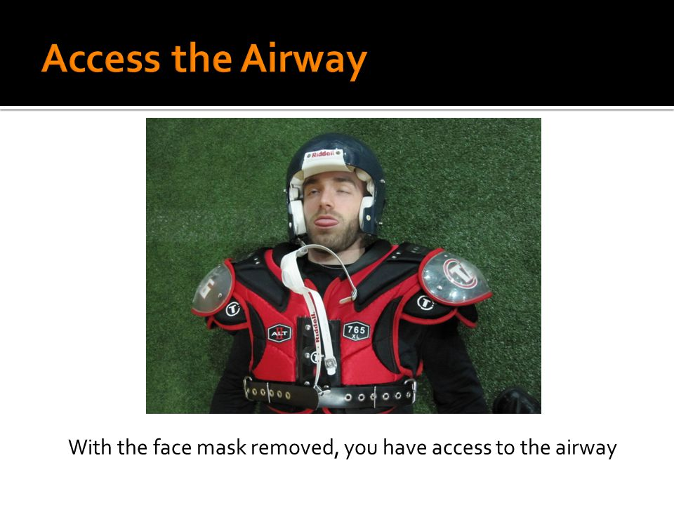 With the face mask removed, you have access to the airway