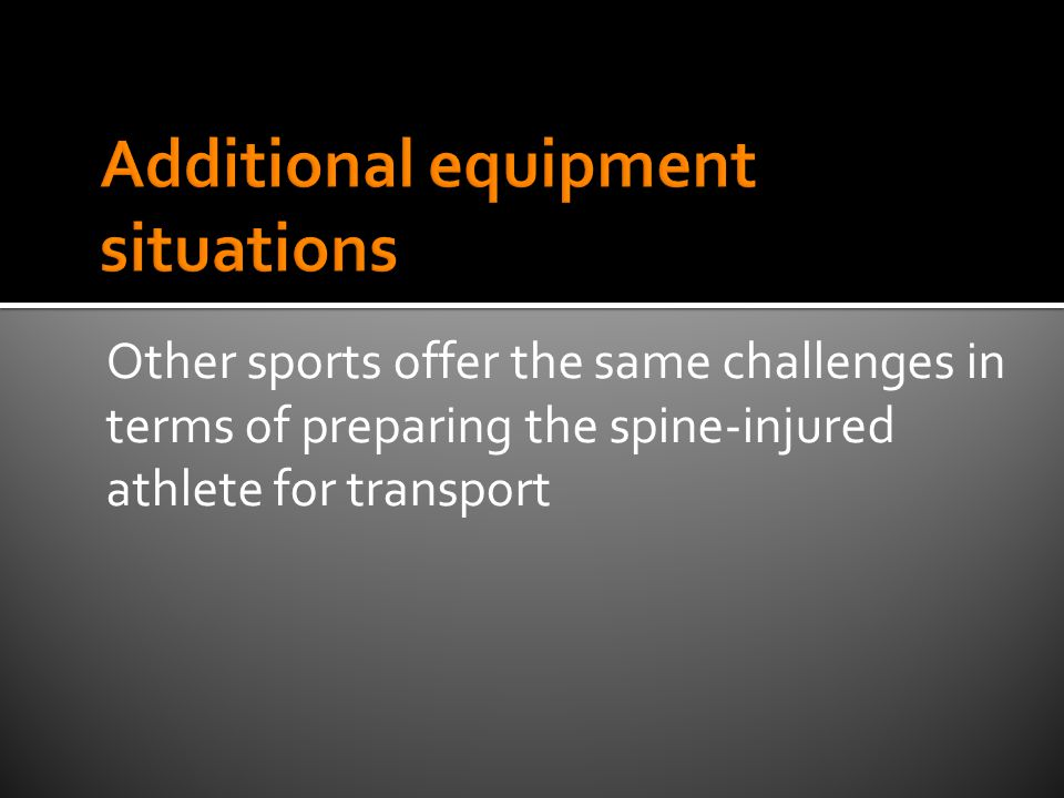 Other sports offer the same challenges in terms of preparing the spine-injured athlete for transport