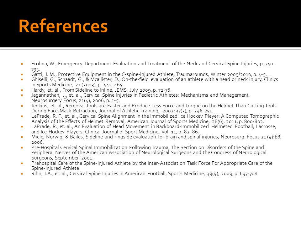  Gatti, J. M., Protective Equipment in the C-spine-injured Athlete, Traumarounds, Winter 2009/2010, p. 4-5.  Ghiselli, G., Schaadt, G., & Mcallister