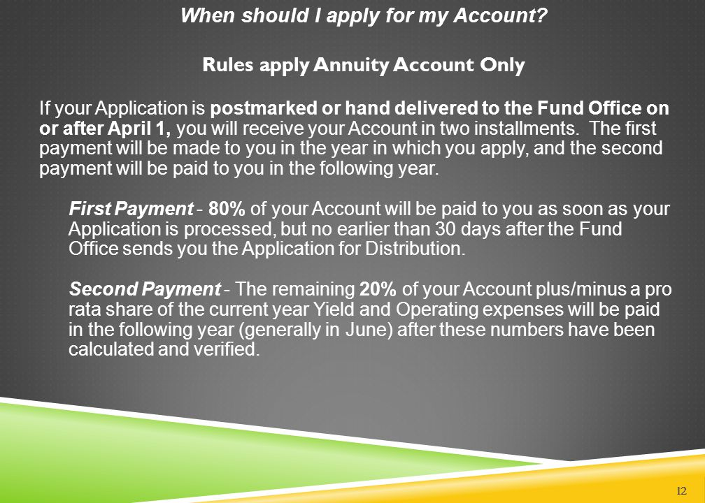 If your Application is postmarked or hand delivered to the Fund Office on or after April 1, you will receive your Account in two installments. The fir